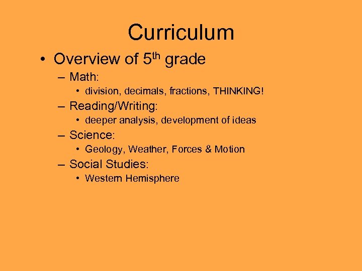 Curriculum • Overview of 5 th grade – Math: • division, decimals, fractions, THINKING!