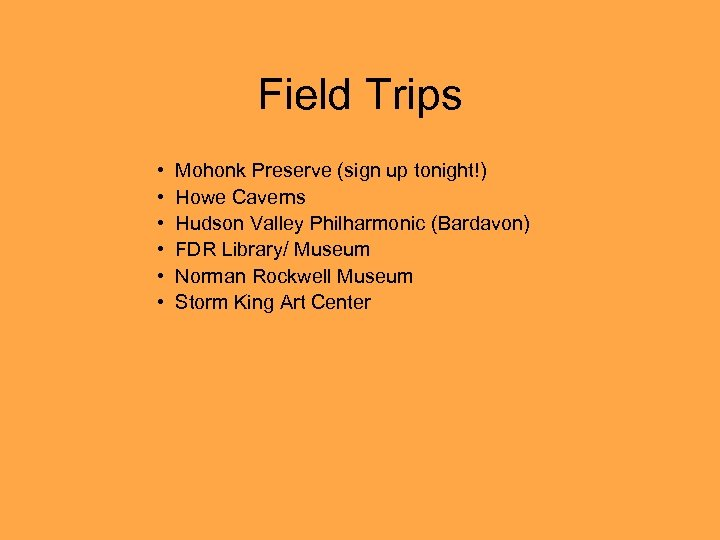 Field Trips • • • Mohonk Preserve (sign up tonight!) Howe Caverns Hudson Valley