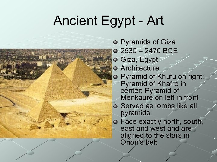 Ancient Egypt - Art Pyramids of Giza 2530 – 2470 BCE Giza, Egypt Architecture