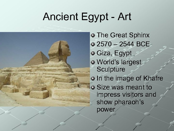 Ancient Egypt - Art The Great Sphinx 2570 – 2544 BCE Giza, Egypt World's