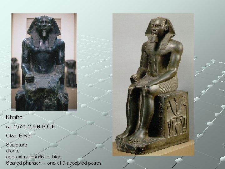 Khafre ca. 2, 520 -2, 494 B. C. E. Giza, Egypt Sculpture diorite approximately