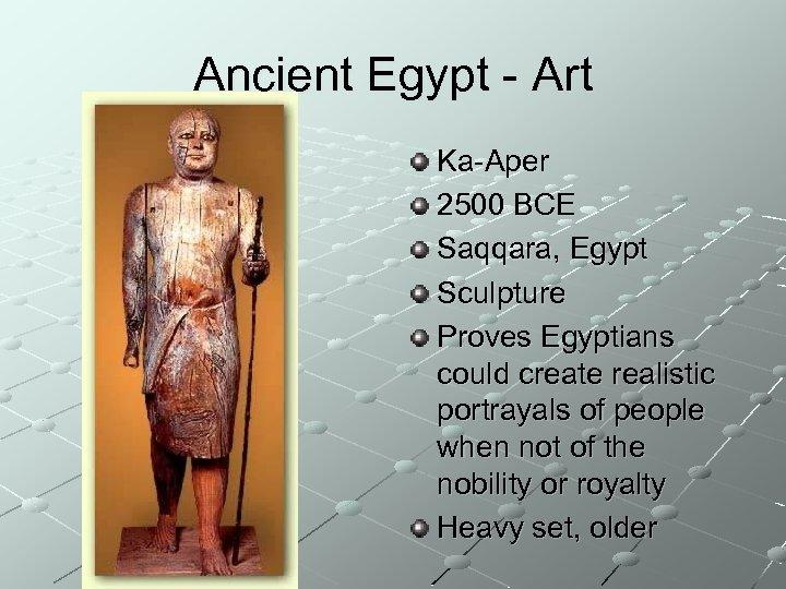 Ancient Egypt - Art Ka-Aper 2500 BCE Saqqara, Egypt Sculpture Proves Egyptians could create
