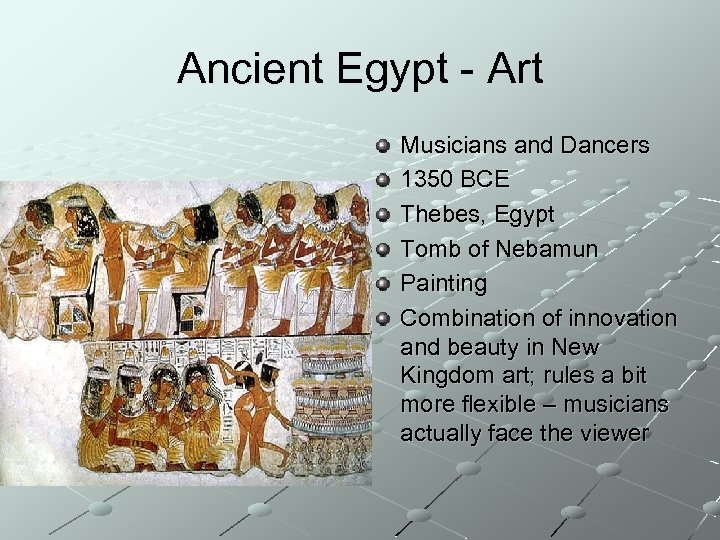 Ancient Egypt - Art Musicians and Dancers 1350 BCE Thebes, Egypt Tomb of Nebamun