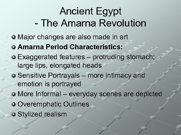 Ancient Egypt - The Amarna Revolution Major changes are also made in art Amarna