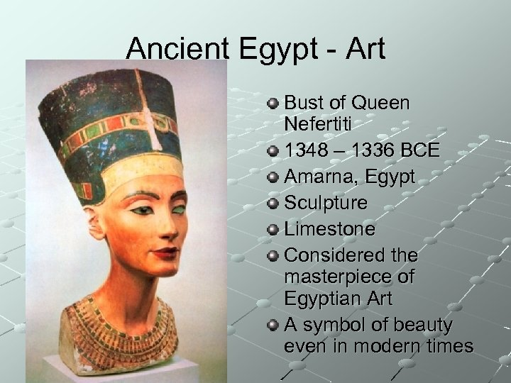 Ancient Egypt - Art Bust of Queen Nefertiti 1348 – 1336 BCE Amarna, Egypt