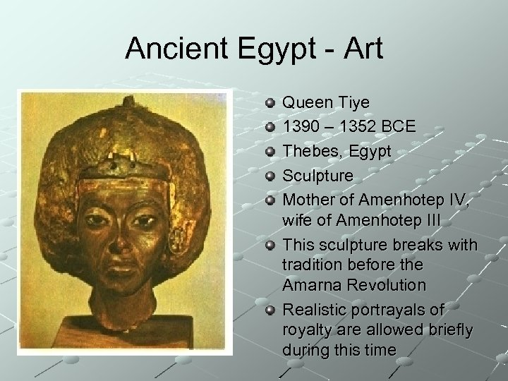 Ancient Egypt - Art Queen Tiye 1390 – 1352 BCE Thebes, Egypt Sculpture Mother