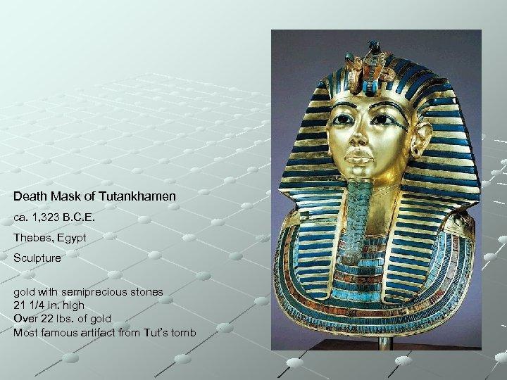 Death Mask of Tutankhamen ca. 1, 323 B. C. E. Thebes, Egypt Sculpture gold