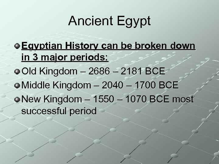 Ancient Egyptian History can be broken down in 3 major periods: Old Kingdom –