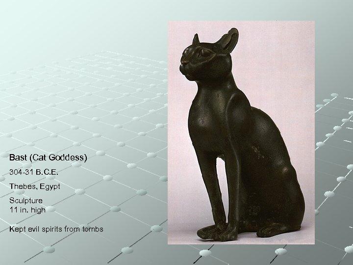 Bast (Cat Goddess) 304 -31 B. C. E. Thebes, Egypt Sculpture 11 in. high