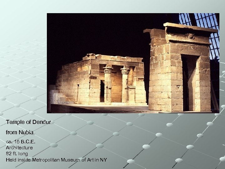 Temple of Dendur from Nubia ca. 15 B. C. E. Architecture 82 ft. long