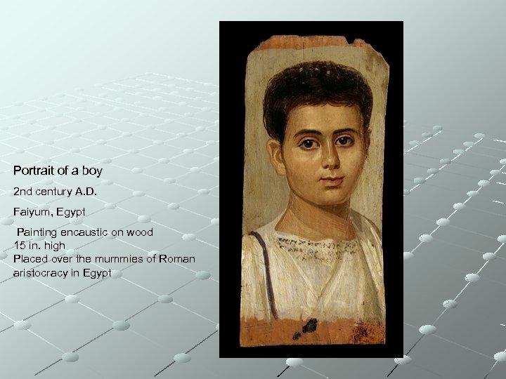 Portrait of a boy 2 nd century A. D. Faiyum, Egypt Painting encaustic on