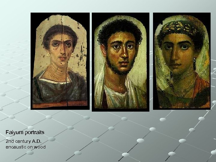 Faiyum portraits 2 nd century A. D. encaustic on wood