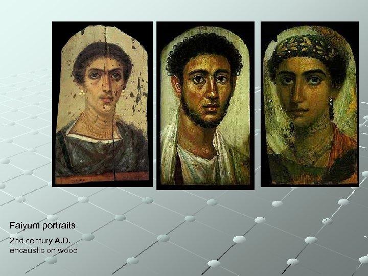Faiyum portraits 2 nd century A. D. encaustic on wood