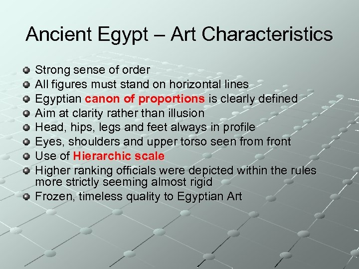 Ancient Egypt – Art Characteristics Strong sense of order All figures must stand on
