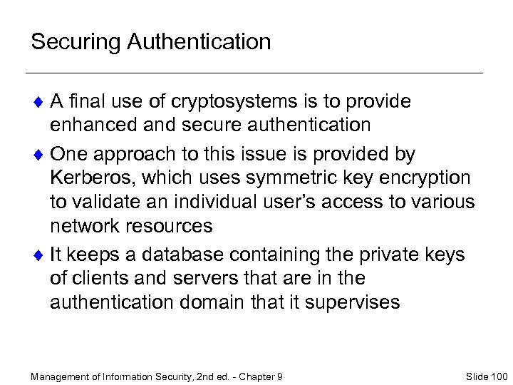 Securing Authentication ¨ A final use of cryptosystems is to provide enhanced and secure