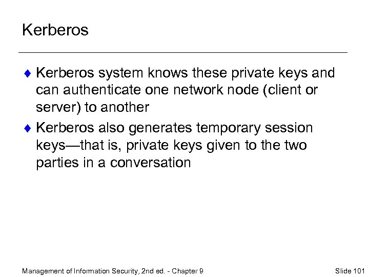 Kerberos ¨ Kerberos system knows these private keys and can authenticate one network node