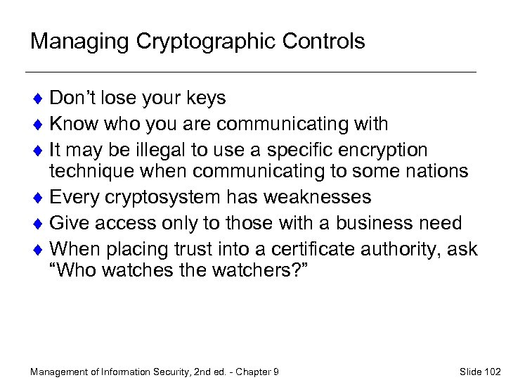 Managing Cryptographic Controls ¨ Don't lose your keys ¨ Know who you are communicating