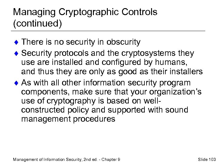 Managing Cryptographic Controls (continued) ¨ There is no security in obscurity ¨ Security protocols