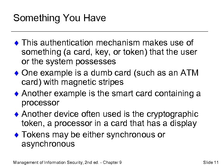 Something You Have ¨ This authentication mechanism makes use of something (a card, key,