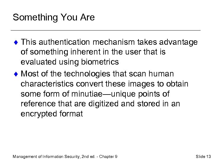 Something You Are ¨ This authentication mechanism takes advantage of something inherent in the