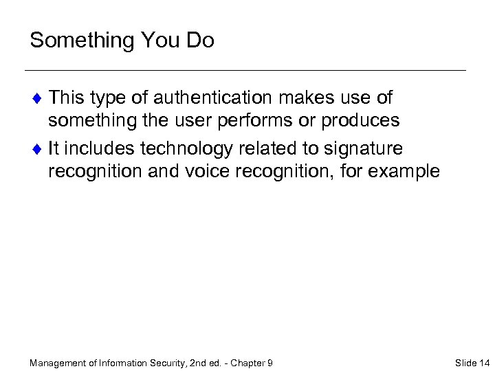 Something You Do ¨ This type of authentication makes use of something the user