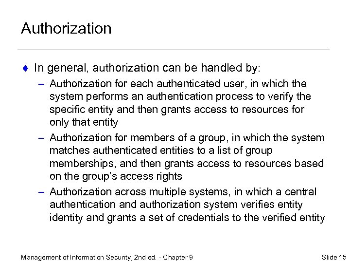 Authorization ¨ In general, authorization can be handled by: – Authorization for each authenticated