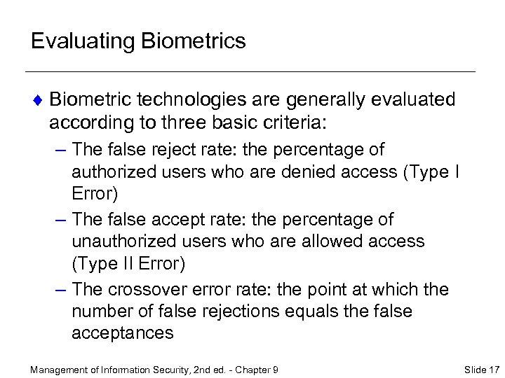 Evaluating Biometrics ¨ Biometric technologies are generally evaluated according to three basic criteria: –