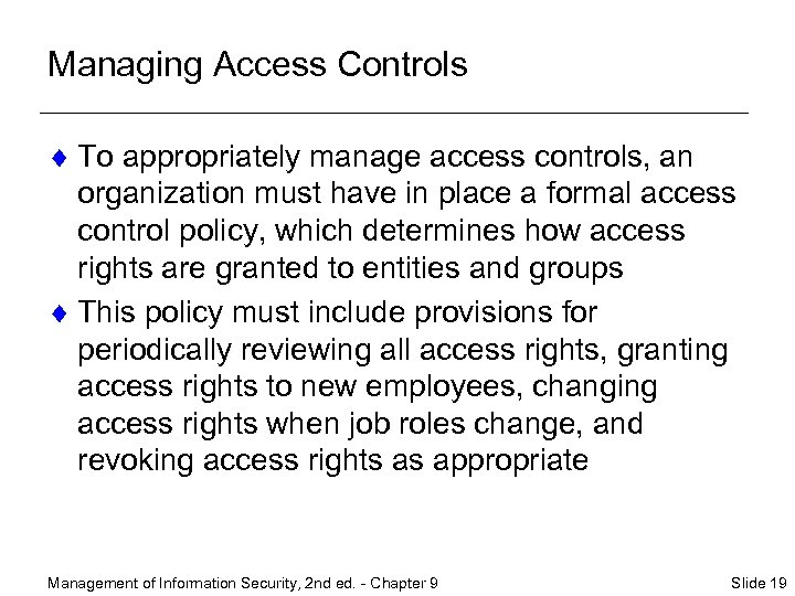 Managing Access Controls ¨ To appropriately manage access controls, an organization must have in