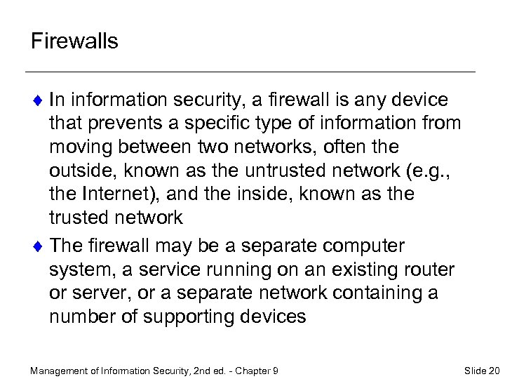 Firewalls ¨ In information security, a firewall is any device that prevents a specific