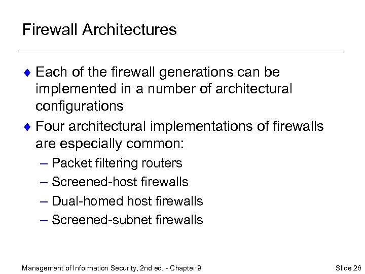 Firewall Architectures ¨ Each of the firewall generations can be implemented in a number