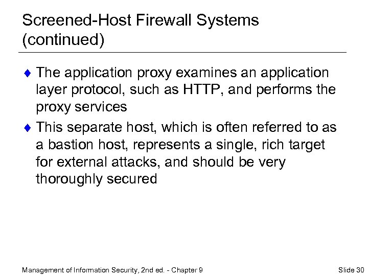 Screened-Host Firewall Systems (continued) ¨ The application proxy examines an application layer protocol, such