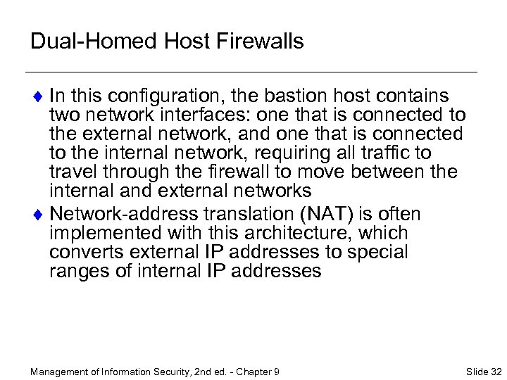 Dual-Homed Host Firewalls ¨ In this configuration, the bastion host contains two network interfaces: