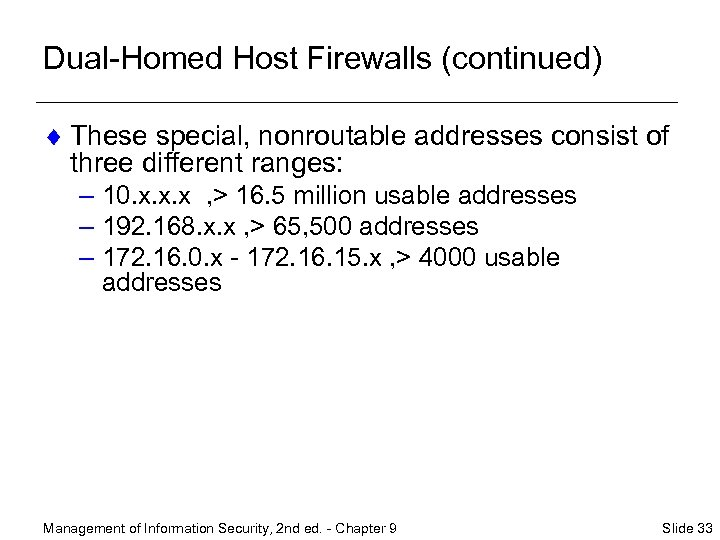 Dual-Homed Host Firewalls (continued) ¨ These special, nonroutable addresses consist of three different ranges: