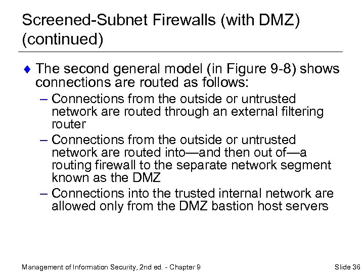 Screened-Subnet Firewalls (with DMZ) (continued) ¨ The second general model (in Figure 9 -8)