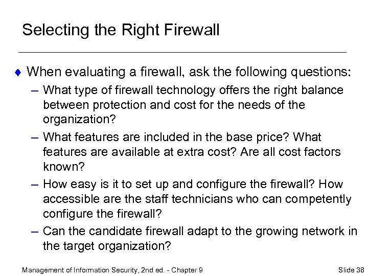 Selecting the Right Firewall ¨ When evaluating a firewall, ask the following questions: –