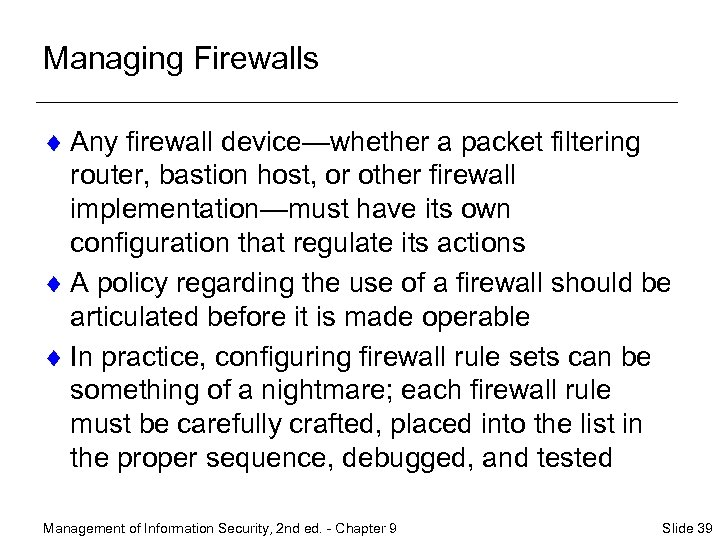 Managing Firewalls ¨ Any firewall device—whether a packet filtering router, bastion host, or other