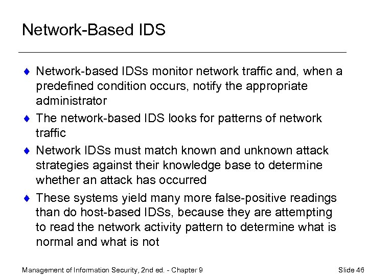 Network-Based IDS ¨ Network-based IDSs monitor network traffic and, when a predefined condition occurs,