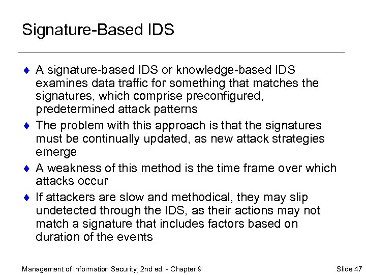 Signature-Based IDS ¨ A signature-based IDS or knowledge-based IDS examines data traffic for something
