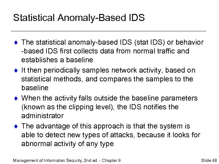 Statistical Anomaly-Based IDS ¨ The statistical anomaly-based IDS (stat IDS) or behavior -based IDS
