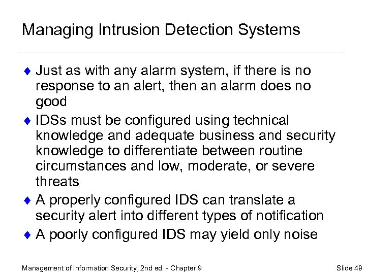 Managing Intrusion Detection Systems ¨ Just as with any alarm system, if there is