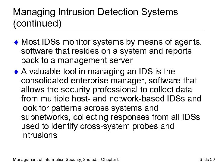 Managing Intrusion Detection Systems (continued) ¨ Most IDSs monitor systems by means of agents,