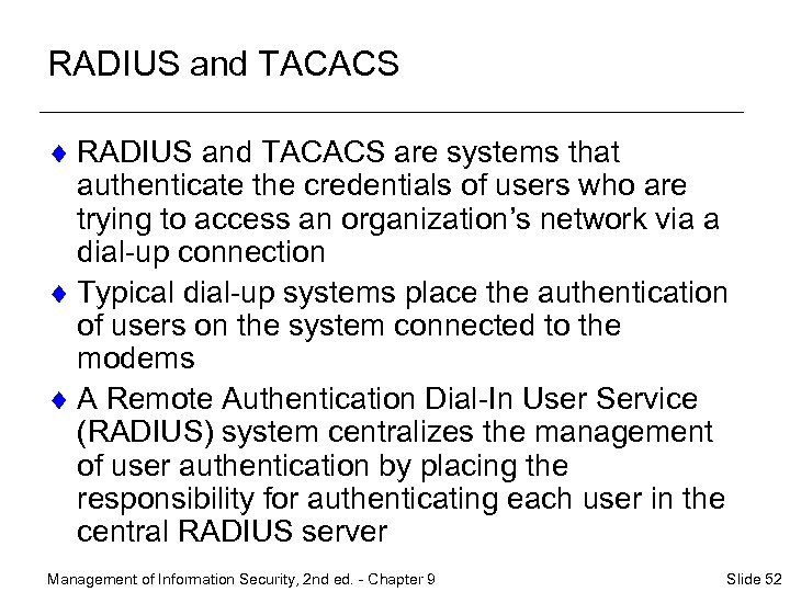 RADIUS and TACACS ¨ RADIUS and TACACS are systems that authenticate the credentials of