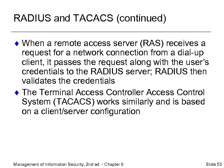 RADIUS and TACACS (continued) ¨ When a remote access server (RAS) receives a request