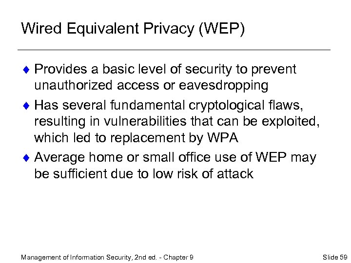 Wired Equivalent Privacy (WEP) ¨ Provides a basic level of security to prevent unauthorized