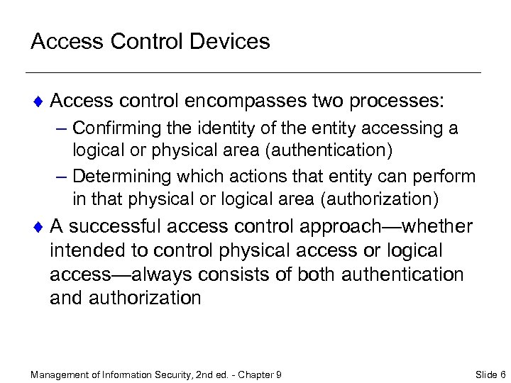 Access Control Devices ¨ Access control encompasses two processes: – Confirming the identity of