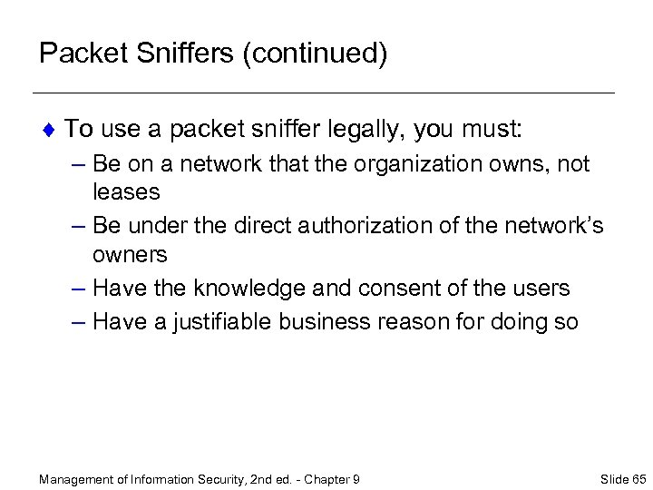 Packet Sniffers (continued) ¨ To use a packet sniffer legally, you must: – Be