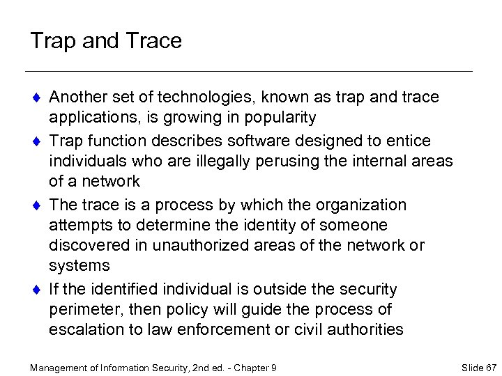 Trap and Trace ¨ Another set of technologies, known as trap and trace applications,