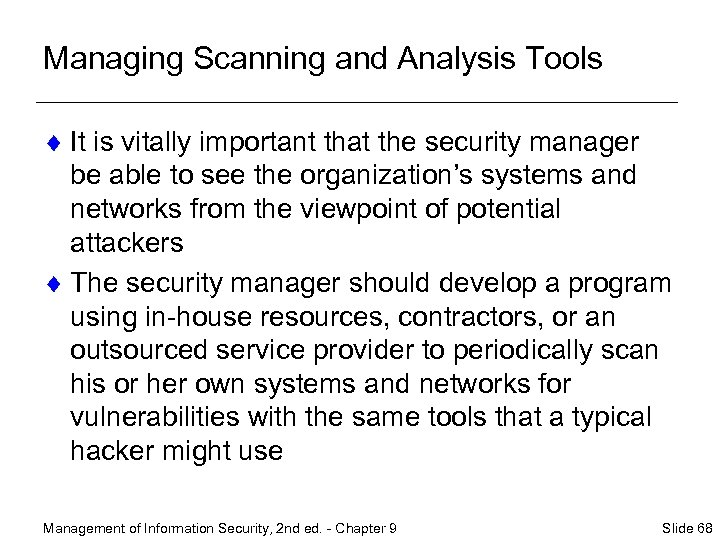Managing Scanning and Analysis Tools ¨ It is vitally important that the security manager