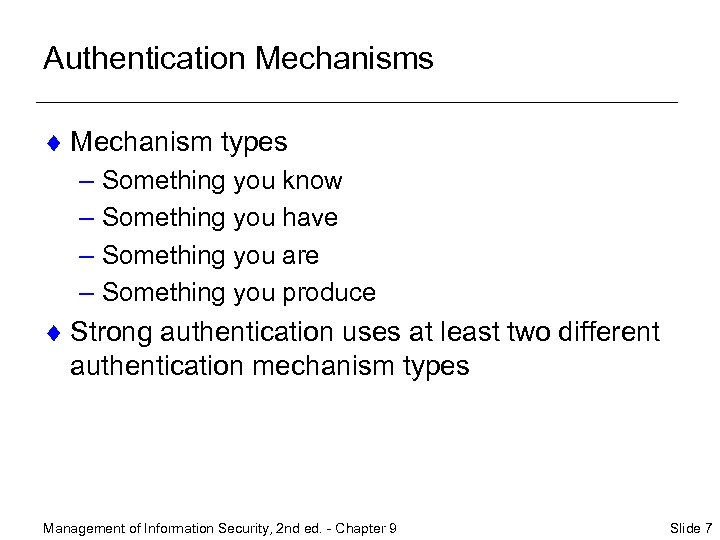 Authentication Mechanisms ¨ Mechanism types – Something you know – Something you have –