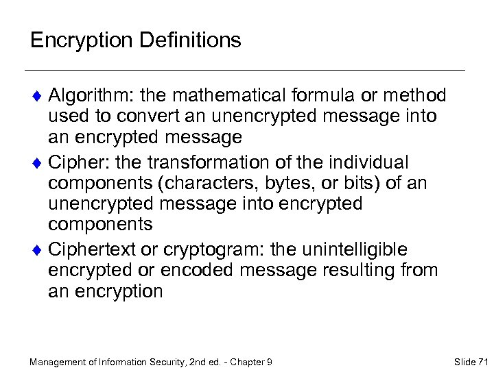 Encryption Definitions ¨ Algorithm: the mathematical formula or method used to convert an unencrypted